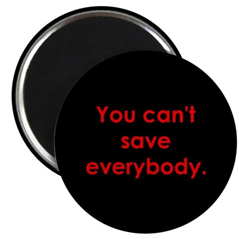 2.25 You can't save everybody Magnet 10 pack Religion 2.25 Magnet 10 pack by CafePress