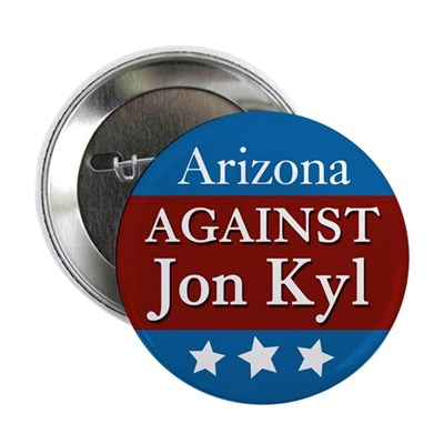Arizona Against Jon Kyl campaign button