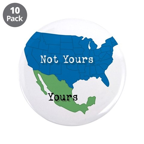YOURS... NOT YOURS  Funny 3.5 Button 10 pack by CafePress