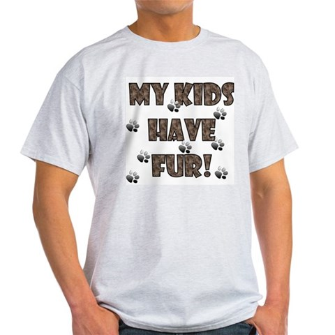 My Kids Have Fur brown Ash Grey T-Shirt Funny Light T-Shirt by CafePress