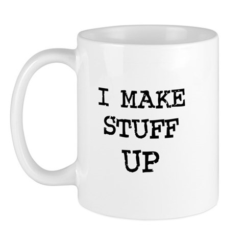 I make Stuff Up  Funny Mug by CafePress
