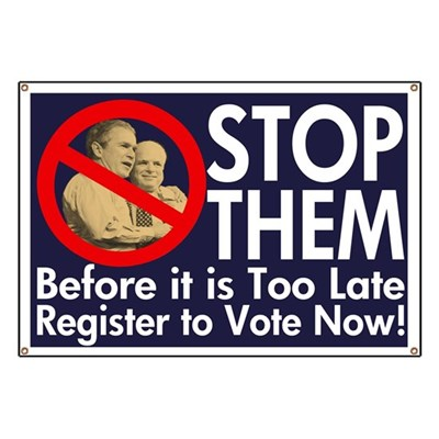 George W. Bush and John McCain are close... too close. Stop them before it is too late for America: Register to Vote Now, and Vote in November! (Anti-Bush, Anti-McCain Banner)