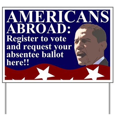 Americans Abroad: Register to vote and request your absentee ballot here!! (Portable Lawn Sign with a Picture of Barack Obama for Overseas Americans)
