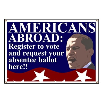 Americans Abroad: Register to vote and request your absentee ballot here!! (Activist Banner with a Picture of Barack Obama for Overseas Americans)