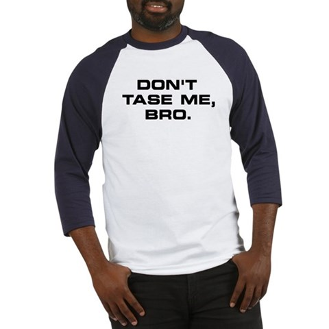 'Dont Tase Me Bro'  Funny Baseball Jersey by CafePress