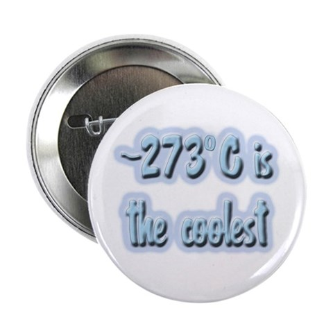 -273 degrees C Button Physics 2.25 Button by CafePress