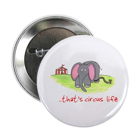 ...That's Circus Life ASPCA 2.25quot; Button Animal 2.25 Button by CafePress