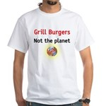 grill burgers not the planet White T-Shirt