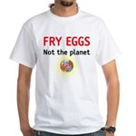 fry eggs not the planet White T-Shirt