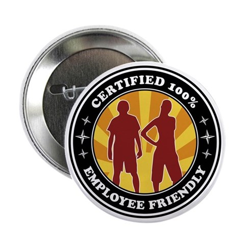 100 Employee Friendly   2.25 Button by CafePress