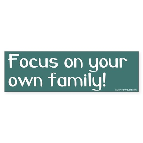 -- Focus on your own family Religion Bumper Sticker by CafePress