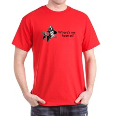 Where's My Hose At? - funny fire fighter t-shirt