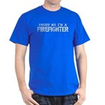 Trust Me I'm A Firefighter t-shirts