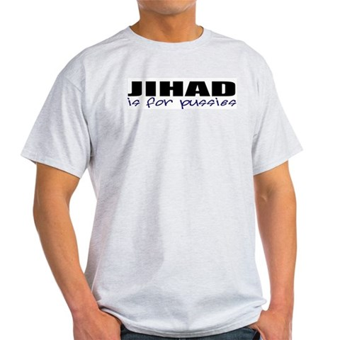 Jihad is for pussies Ash Grey T-Shirt Funny Light T-Shirt by CafePress