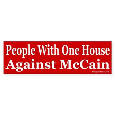 People With One House Against McCain sticker bumpersticker from the mccain collection.  Bumper Sticker (3x10 inches)