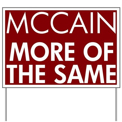 John McCain is no agent of change. John McCain? More of the Same. More of the Same. The same. Same.
