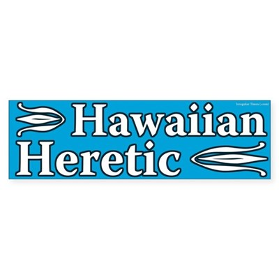 Hawaiian Heretic bumper sticker