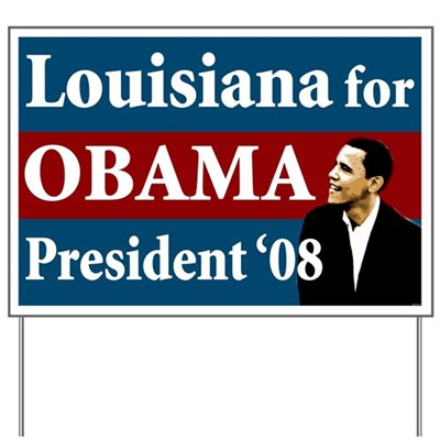 When you place this campaign sign for Barack Obama in your yard, you show your neighbors where you stand and where they stand too - with Barack Obama for President in Louisiana.