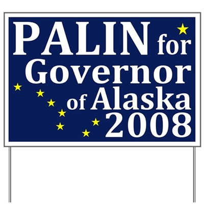 Sarah Palin for Governor of Alaska in 2008! It's the job she's ready for, and one that will keep her right-wing policies away from the rest of us. (Anti-Palin Lawn Sign)