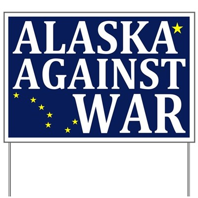 This sign featuring the Alaska State Flag demonstrates your opposition to war as a principled, peaceful Alaskan.