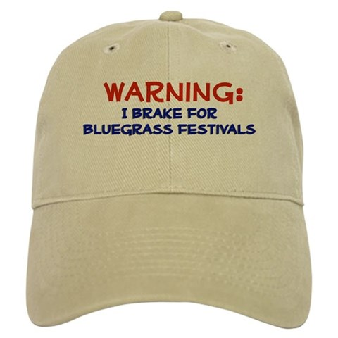 - WARNING, I Brake for BLUEGRASS FESTIVALS Music Cap by CafePress