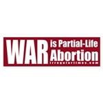 War is Partial-Life Abortion bumper sticker