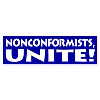 Nonconformists, Unite! (bumper sticker)