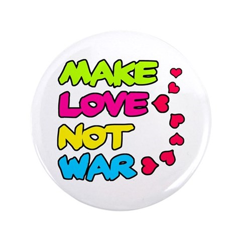 'Make Love Not War'  Humor 3.5 Button by CafePress