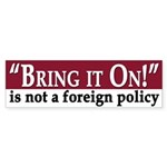 Bring it On is Not a Foreign Policy (sticker)
