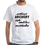 Without Archery life would Shirt