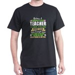 Funny Educators T-Shirt: Being A Teacher I T-Shirt