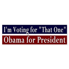 I'm Voting for That One Barack Obama Bumper Sticker