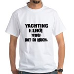 Yachting I Like You Not So Shirt