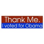 Thank me. I voted for Obama bumper sticker