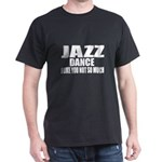 Jazz Dance I Like You Not So Much T-Shirt