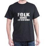 Folk Dance I Like You Not So Much T-Shirt