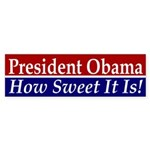President Obama is Sweet Bumper Sticker