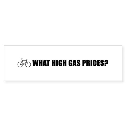 'What high gas prices?' cycling Bumper Sticker Cycling Sticker Bumper by CafePress
