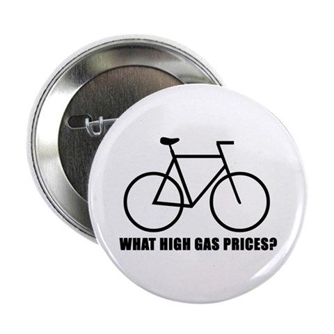 'What high gas prices?' cycling Button Cycling 2.25 Button by CafePress