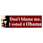 Don't blame me I voted 4 Obama bumper sticker