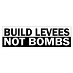 Build Levees, Not Bombs (bumper sticker)