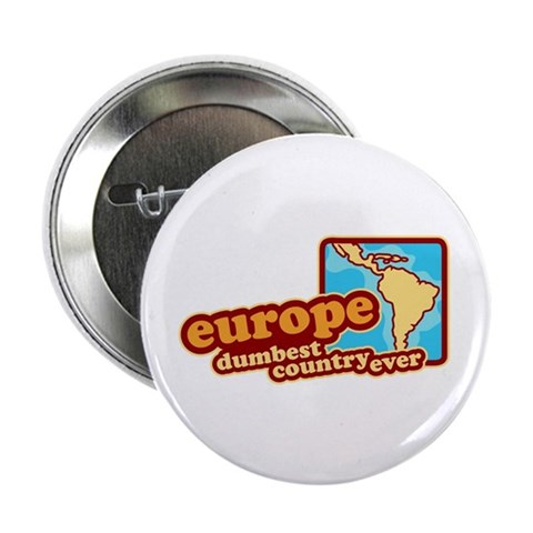 'Europe Dumbest Country'  Funny 2.25 Button by CafePress