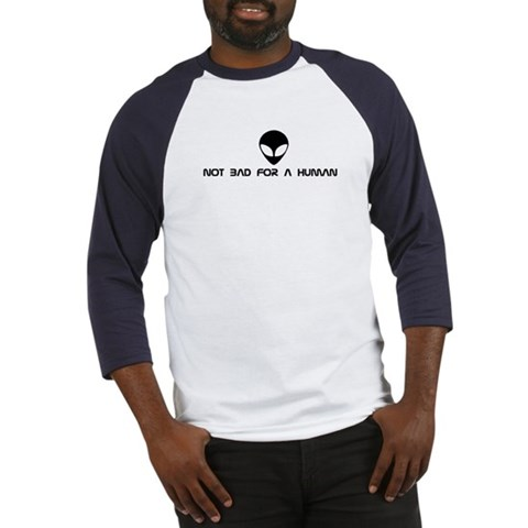 -- Not bad for a human Baseball Baseball Jersey by CafePress
