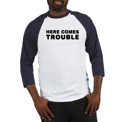 - Here comes trouble Trouble Baseball Jersey by CafePress