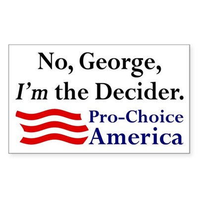 I'm the Decider Pro-Choice bumper sticker