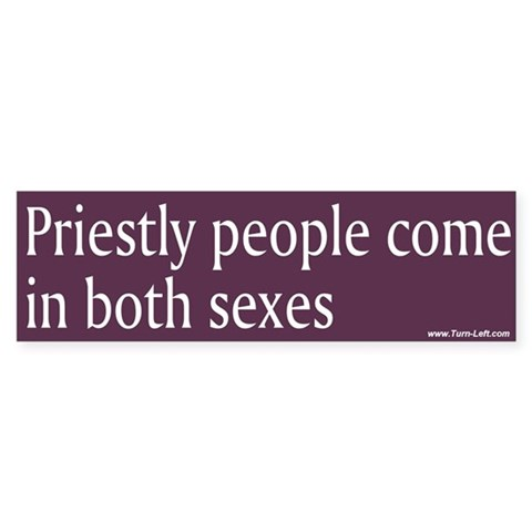 - Priestly people come in both sexe Religion Bumper Sticker by CafePress