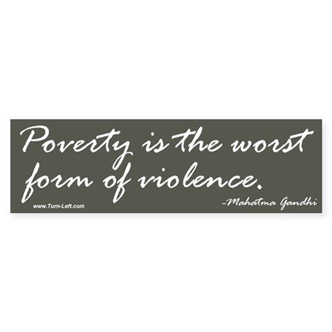 - Gandhi quote on poverty Peace Bumper Sticker by CafePress