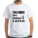 Folk Dance Now Wine Later Shirt