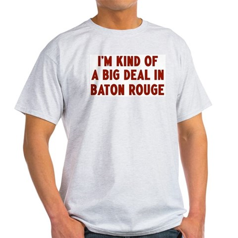 Big Deal in Baton Rouge  Travel Light T-Shirt by CafePress