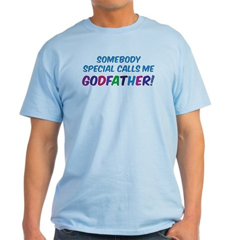 SOMEBODY SPECIAL CALLS ME GODFATHER Godfather Light T-Shirt by CafePress